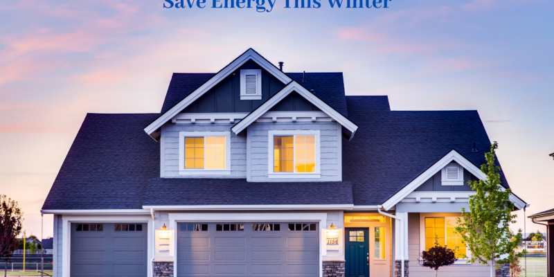 How to Keep Your House Warm and Save Energy This Winter